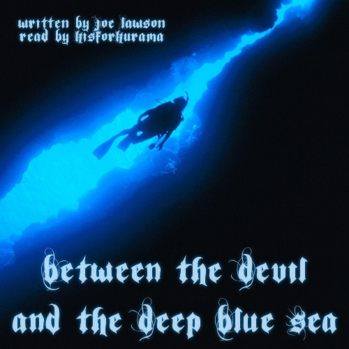 square image, show a photo taken from in a underwater ravine looking upward. there is a diver swimming in the sliver of blue. text reads: written by Joe Lawson read by kisforkurama Between the Devil and the Deep Blue Sea